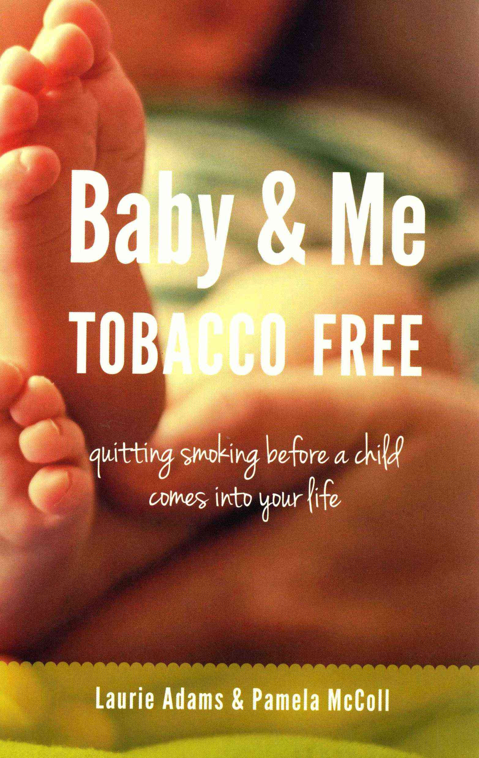 Grafton and Scratch Publishers Baby & Me Tobacco Free: Quitting Smoking Before a Child Comes Into Your Life by Adams, Laurie/ McColl, Pamela [Paperback] at Sears.com