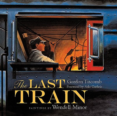 The Last Train By Titcomb, Gordon M./ Minor, Wendell (ILT)/ Guthrie, Arlo (FRW)